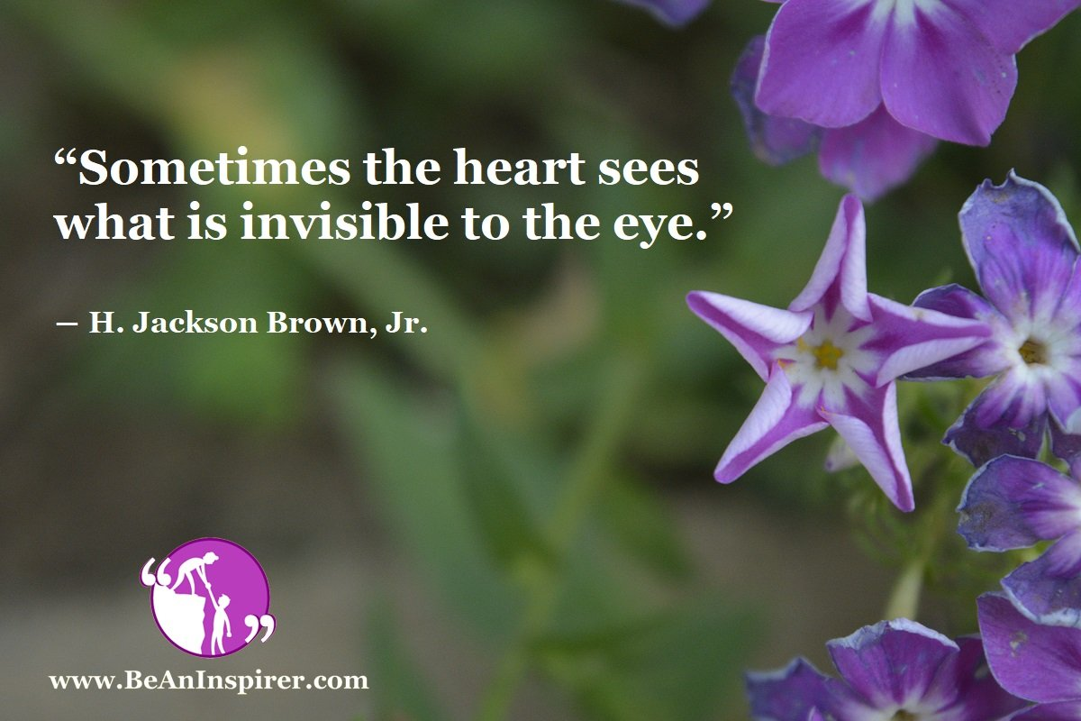 Sometimes-the-heart-sees-what-is-invisible-to-the-eye-H-Jackson-Brown-Jr-Be-An-Inspirer