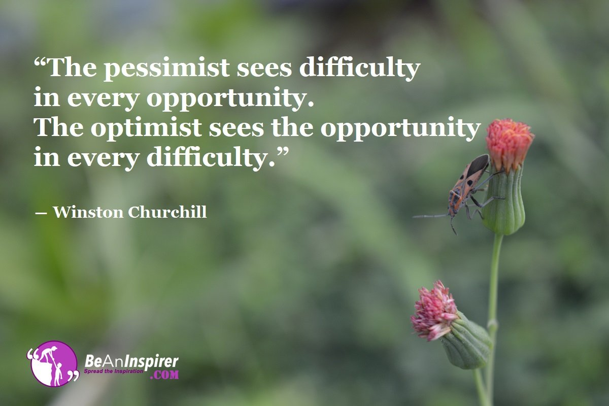 The-pessimist-sees-difficulty-in-every-opportunity-The-optimist-sees-the-opportunity-in-every-difficulty-Winston-Churchill-Motivational-Quote-Be-An-Inspirer