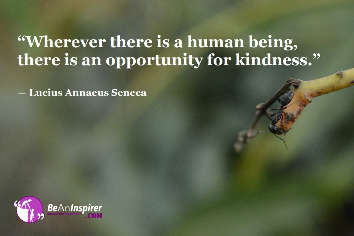 Wherever-there-is-a-human-being-there-is-an-opportunity-for-kindness-Lucius-Annaeus-Seneca-Kindness-Quote-Be-An-Inspirer