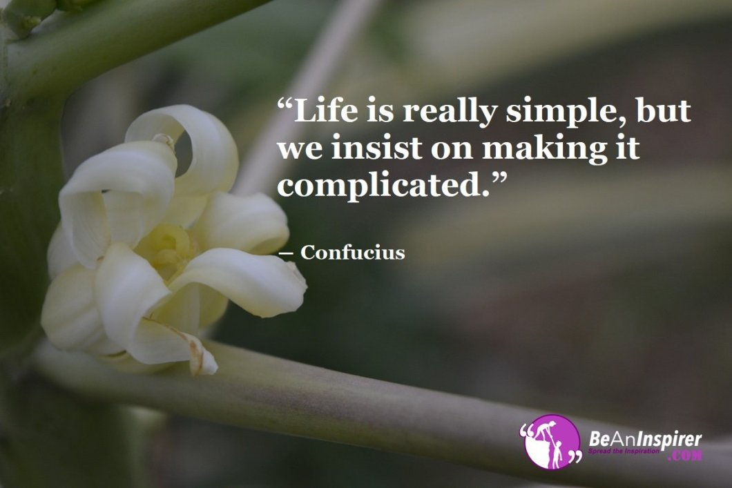 Life-is-really-simple-but-we-insist-on-making-it-complicated-Confucius-Life-Quote-Be-An-Inspirer