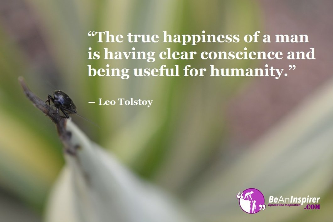 The-true-happiness-of-a-man-is-having-clear-conscience-and-being-useful-for-humanity-Leo-Tolstoy-Humanity-Quote-Be-An-Inspirer