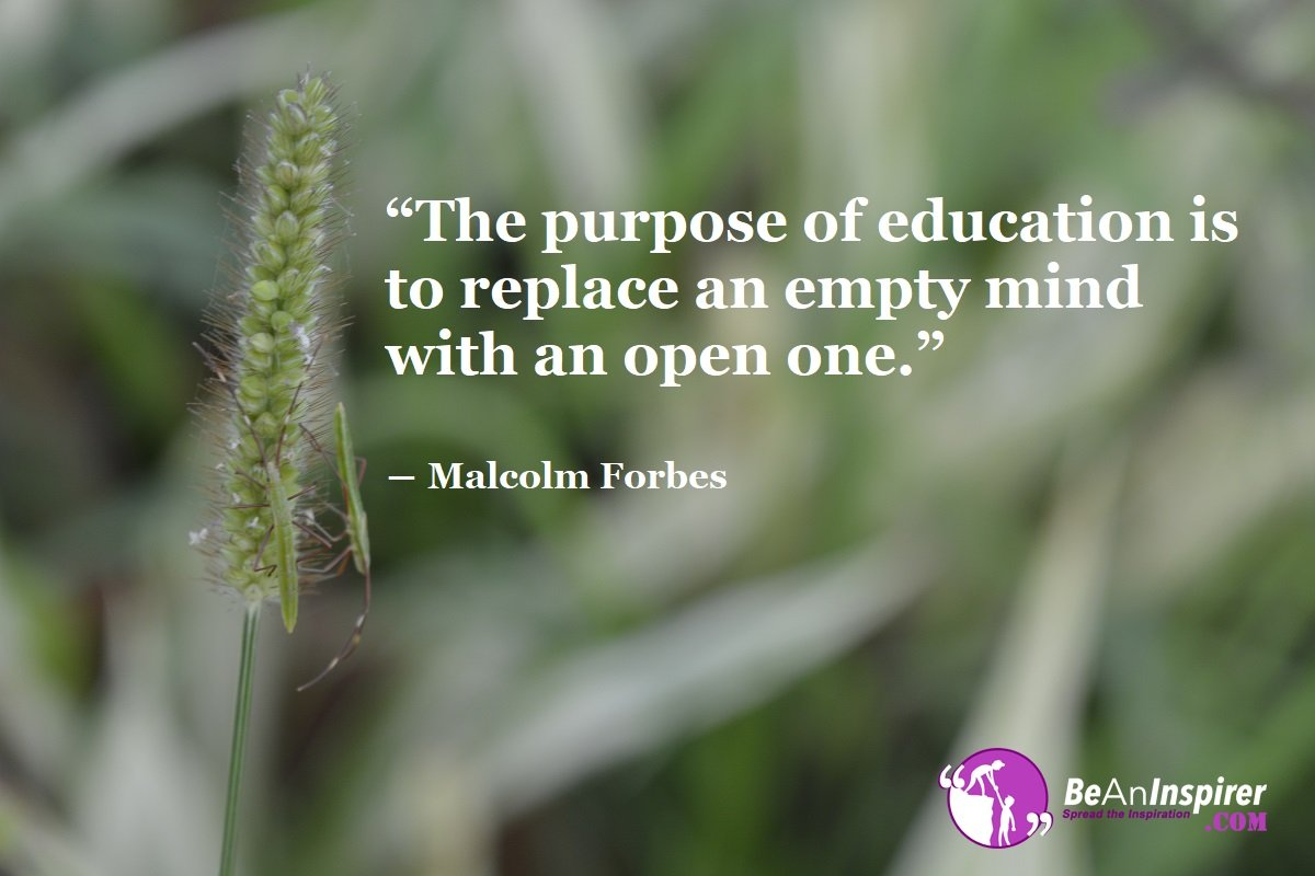 The-purpose-of-education-is-to-replace-an-empty-mind-with-an-open-one-Malcolm-Forbes-Education-Quote-Be-An-Inspirer
