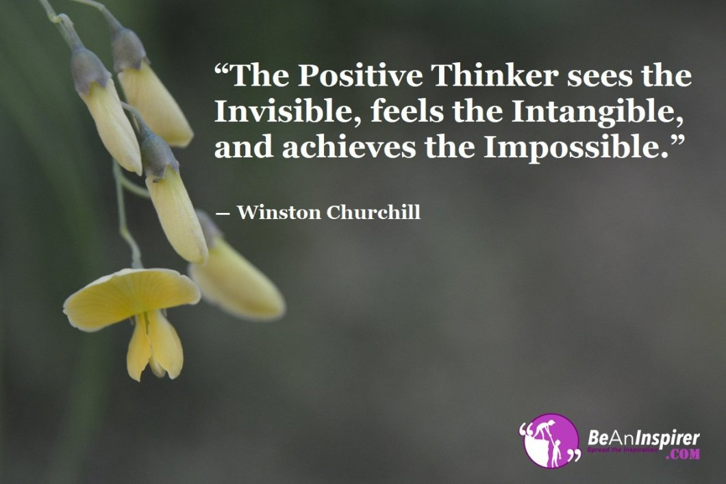 The-Positive-Thinker-sees-the-Invisible-feels-the-Intangible-and-achieves-the-Impossible-Winston-Churchill-Quotes-on-PositivityBe-An-Inspirer