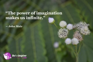 The-power-of-imagination-makes-us-infinite-John-Muir-Inspirational-Quotes-Be-An-Inspirer