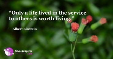 Dedicate Your Life To The Service To Humanity And Make The World A Better Place To Live
