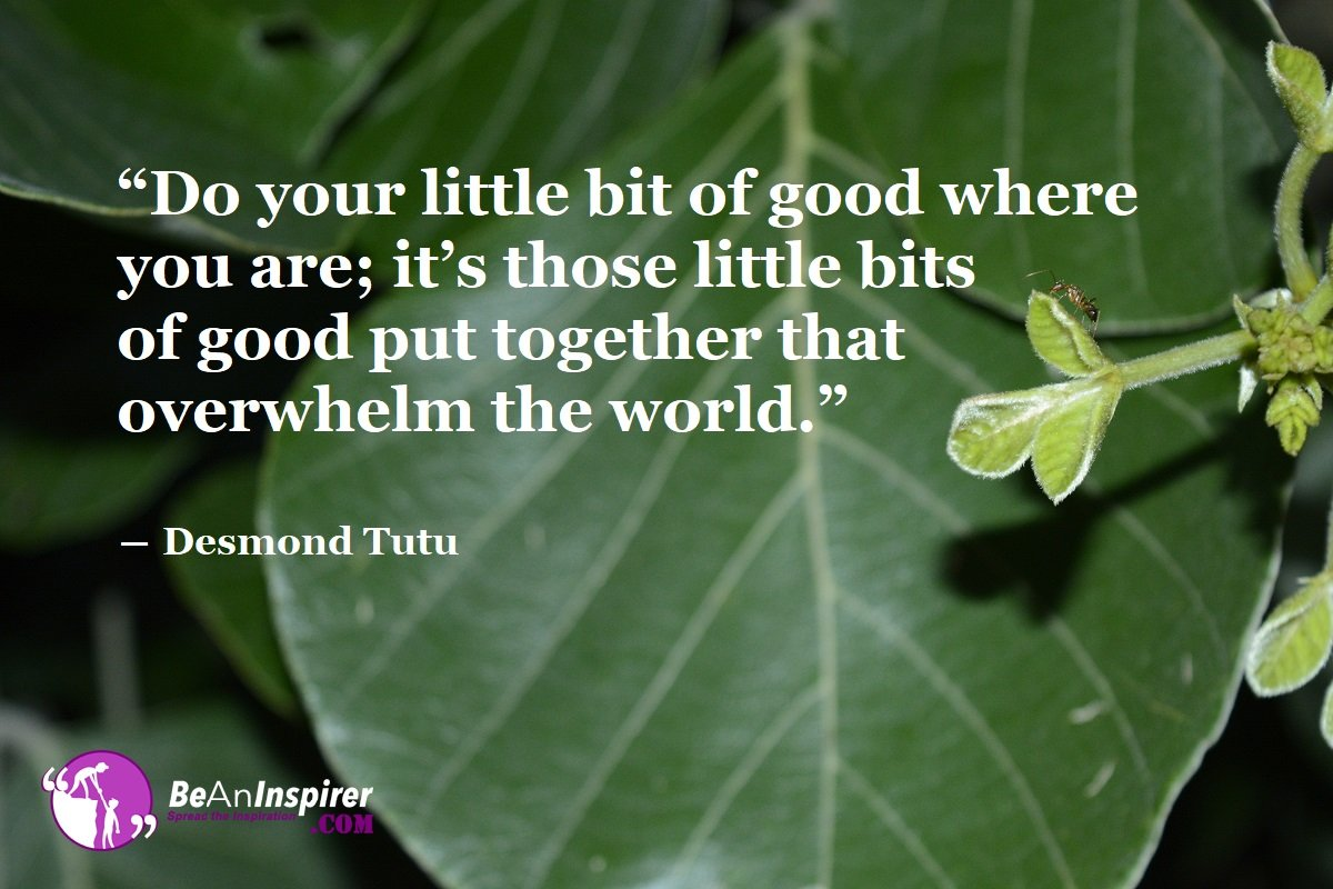 Do-your-little-bit-of-good-where-you-are-its-those-little-bits-of-good-put-together-that-overwhelm-the-world-Desmond-Tutu-Humanity-Quotes-Be-An-Inspirer