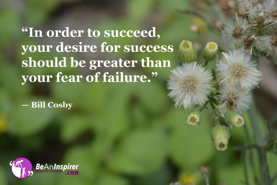 In-order-to-succeed-your-desire-for-success-should-be-greater-than-your-fear-of-failure-Bill-Cosby-Success-Quotes-Be-An-Inspirer