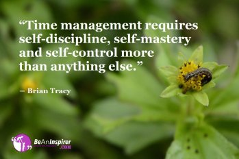 Time-management-requires-self-discipline-self-mastery-and-self-control-more-than-anything-else-Brian-Tracy-Inspirational-Quotes-Be-An-Inspirer