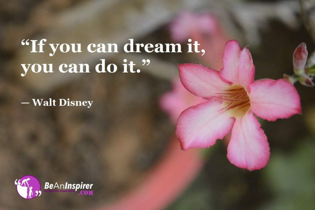 """If you can dream it, you can do it."" — Walt Disney"