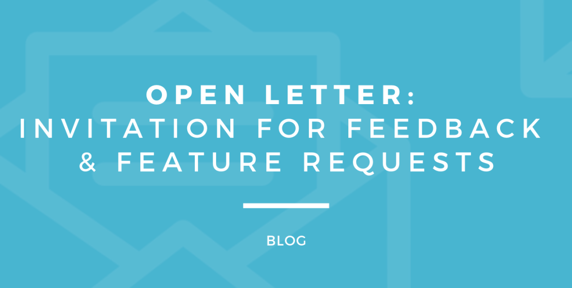 Open Letter #1: Invitation For Feedback & Feature Requests