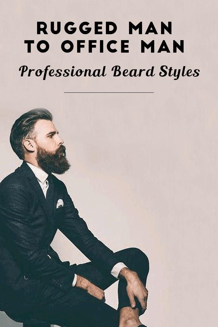 Rugged Man To Office Man– Professional Beard Styles