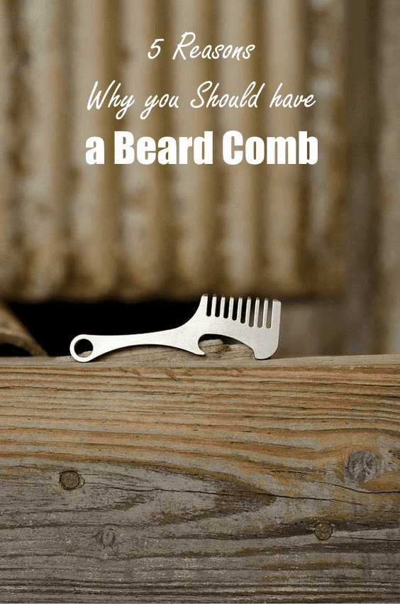5 Reasons Why you need a Beard Comb
