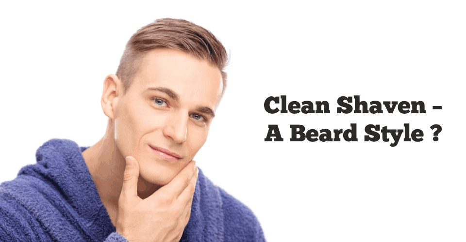Clean Shaven – A Beard Style