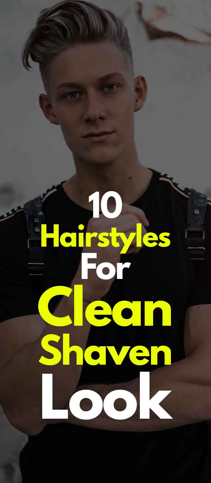 Cool Hairstyle for the clean shaven face!
