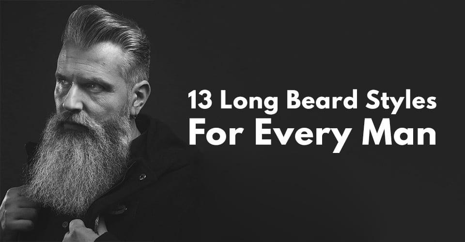 13 Long Beard Styles For Every Man.