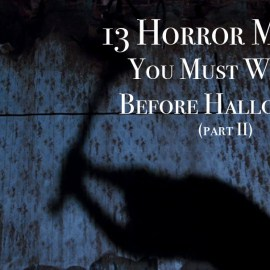 13 Horror Movies You Must Watch Before Halloween (Part II)