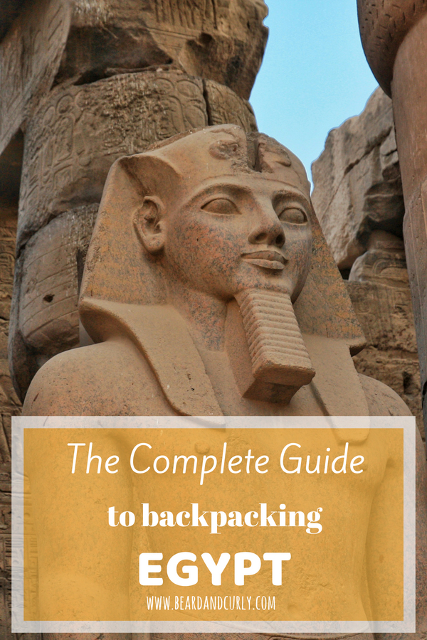 The Complete Guide to Backpacking Egypt, Travel, Budget, Cheap, Egyptian, Temples, Pyramids Luxor #egypt #travel #budget #backpacking www.beardandcurly.com
