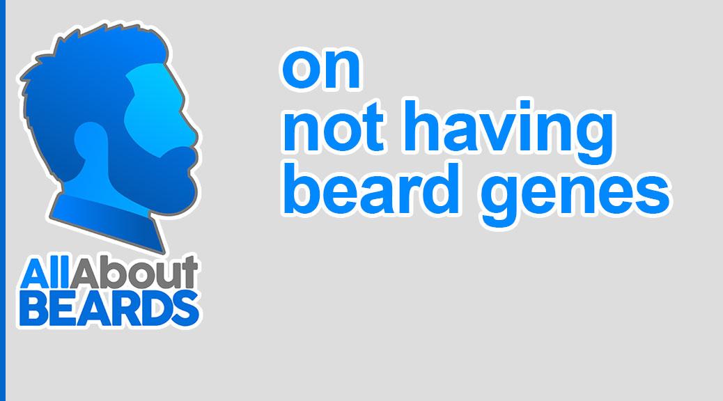 on not having beard genes, featured image