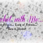 Crochet With Me!!  Week 8 Crochet~Along….