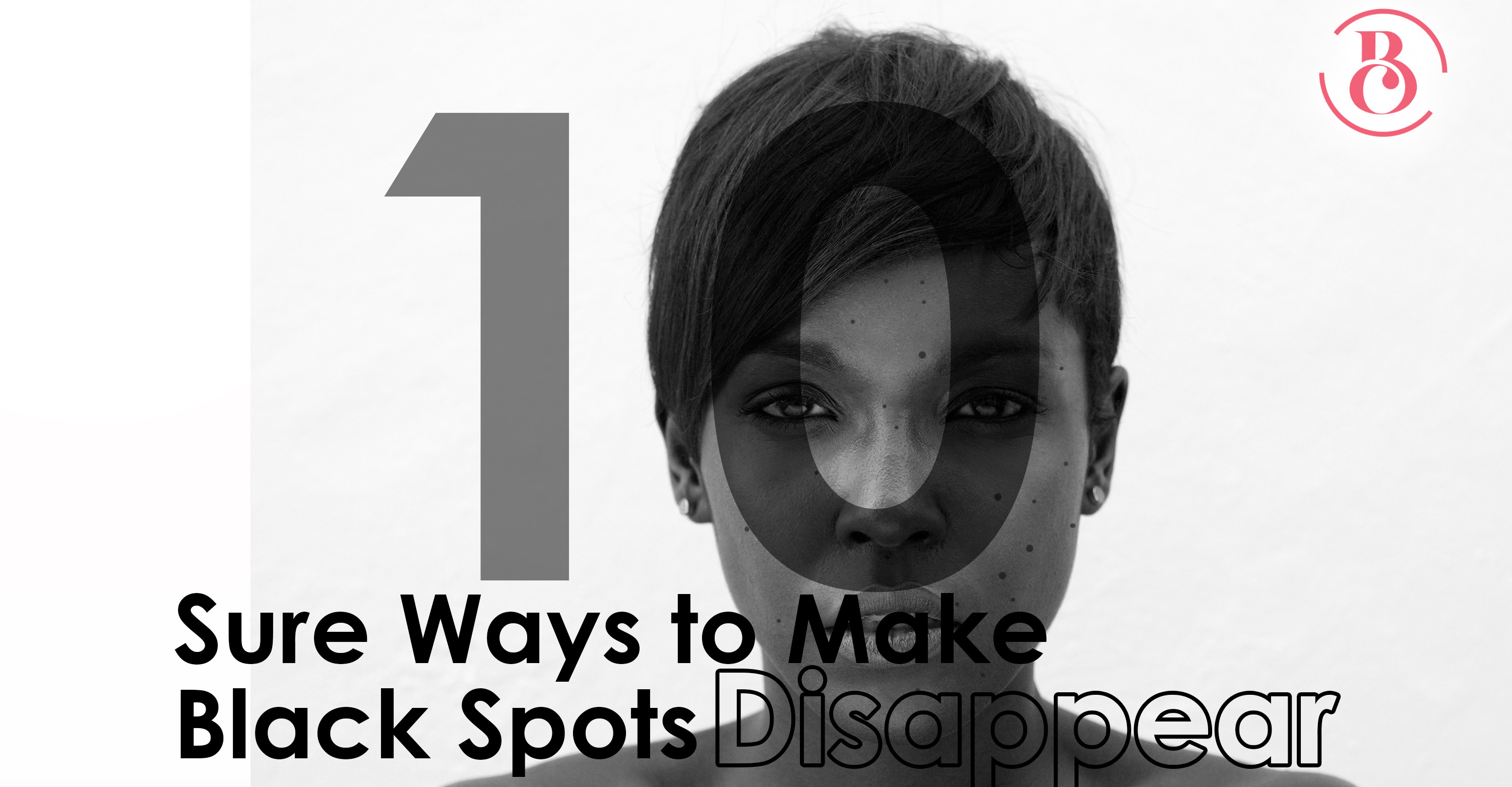 8 Sure Ways to Make Your Black Spots Disappear