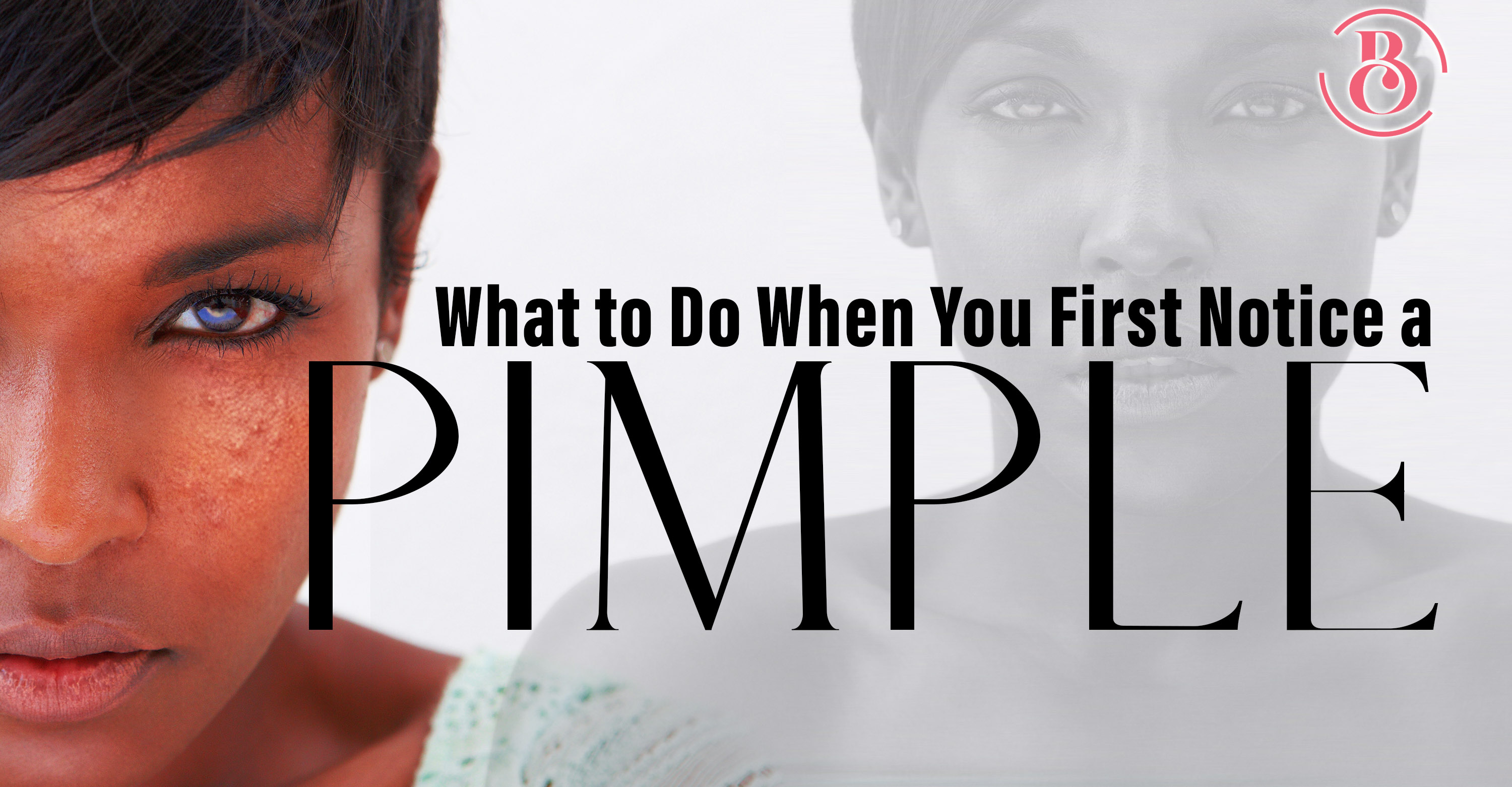 What to Do When You First Notice a Pimple