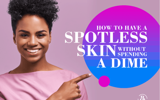 How To Have A Spotless Skin Without Spending A Dime