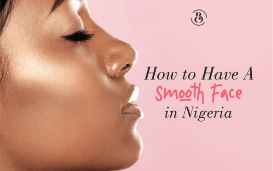 How to Have A Smooth Face in Nigeria
