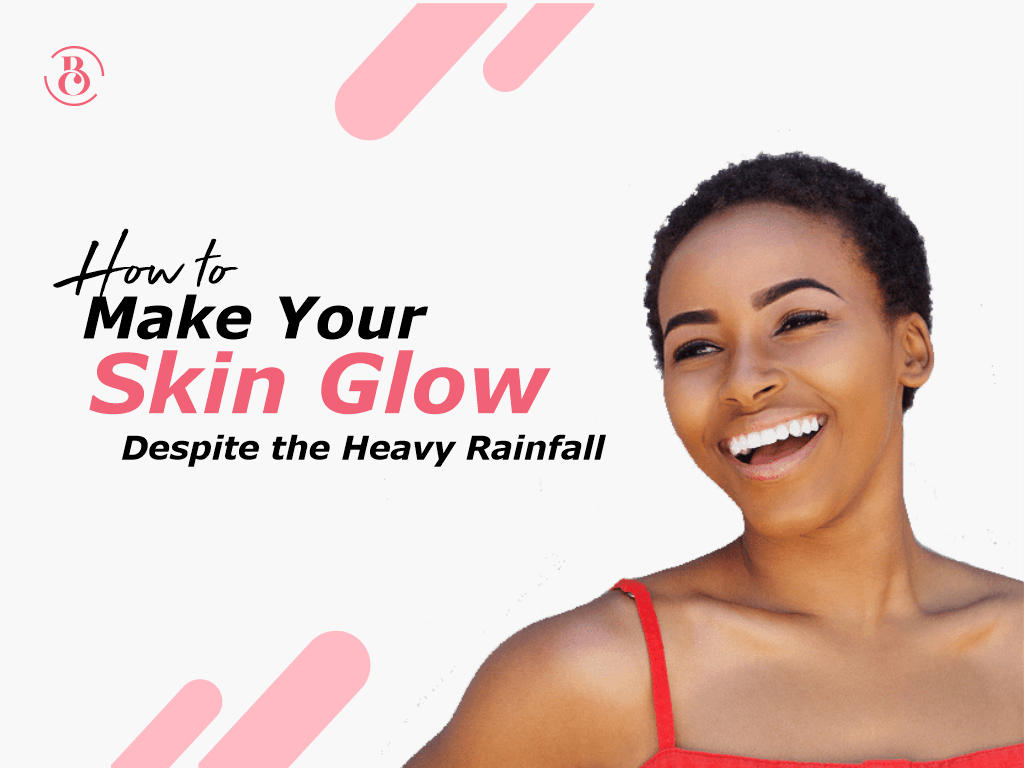 How to Make Your Skin Glow Despite the Heavy Rainfall