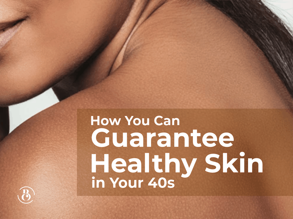 How You Can Guarantee Healthy Skin in Your 40s