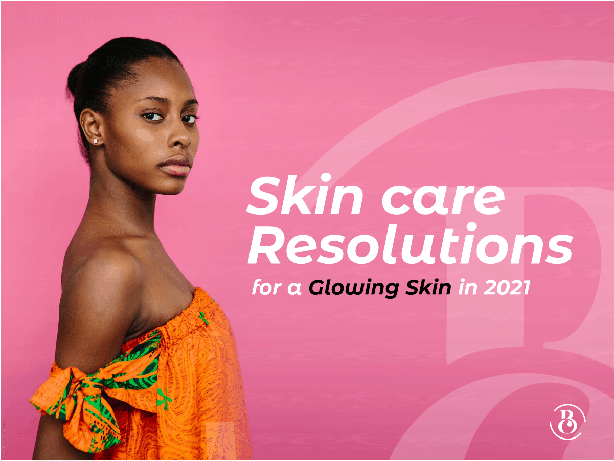 Skincare Resolutions for a Glowing Skin in 2021