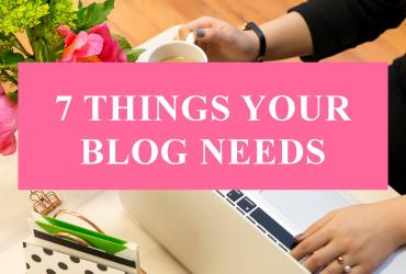 The list below are the 7 things your blog needs. Don't skip these things. They're what your readers want and are looking for. Don't forget them.