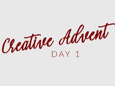 Creative Advent Day 1
