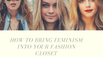 How to Bring Feminism Into Your Fashion Closet