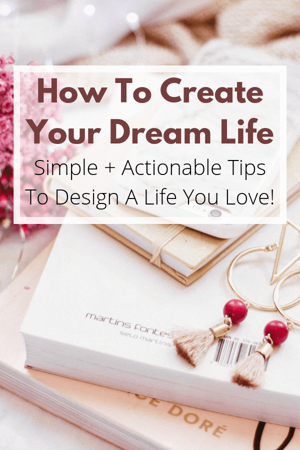 How To Create Your Dream Life