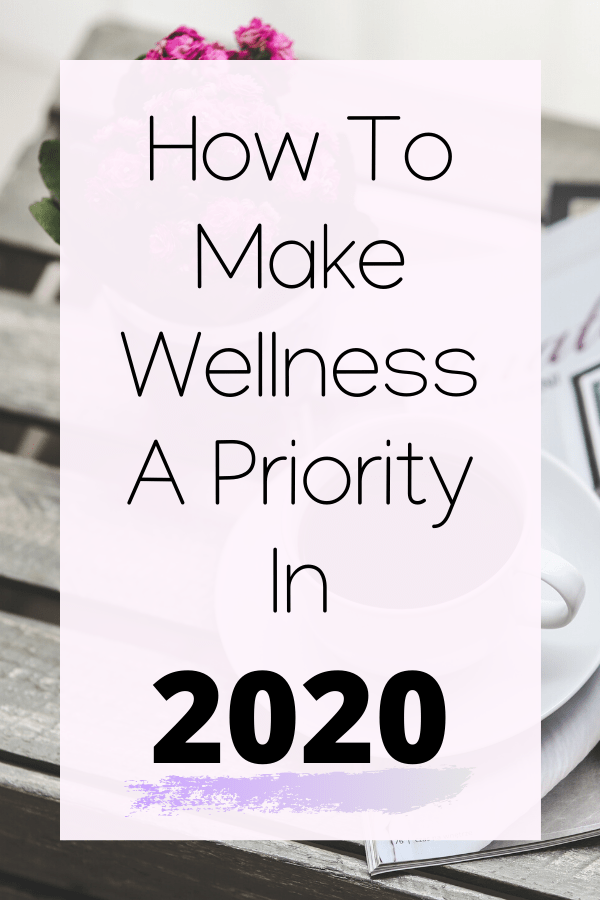 How To Make Wellness A Priority in 2020