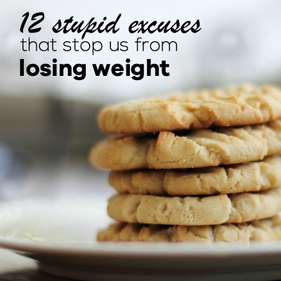 12 Stupid Excuses That Stop Us From Losing Weight