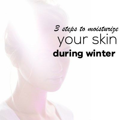 3 Steps To Moisturize Dry Skin During Winter