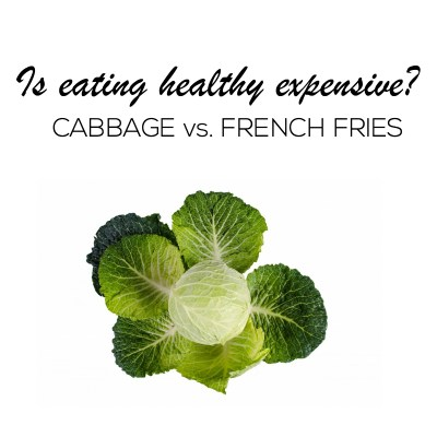 Is Eating Healthy Expensive? Cabbage vs French Fries
