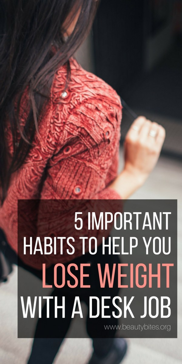 5 habits to lose weight with a desk job - how to get in shape when you're sitting all day long. Beauty Bites • Healthy Lifestyle • Health and fitness • Healthy Recipes • Workout Plans for Beginners
