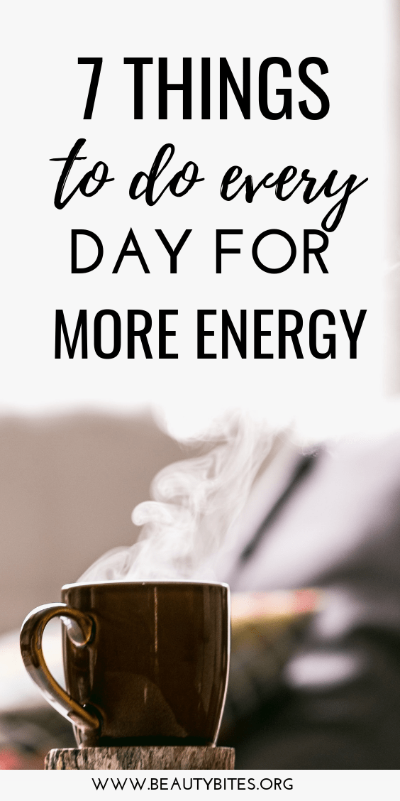 7 things to do every day for more energy. Make these healthy habits a part of your morning routine, or daily routine! | self-care tips and ideas