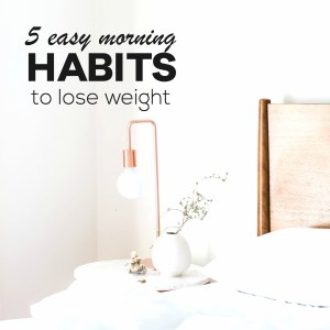 How to start losing weight? With your morning routine! These 5 morning habits helped me lose weight and keep me motivated to eat healthy and exercise. | beautybites.org | easy healthy recipes for weight loss | workout plan for women