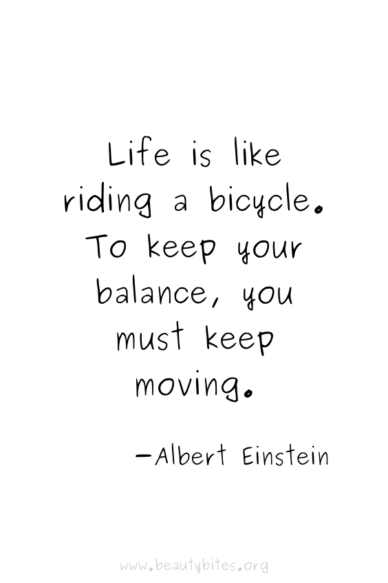 Life is like riding a bicycle. To keep your balance, you must keep moving. - Albert Einstein quotes   motivational quotes   inspirational quotes   positive quotes   Monday motivation