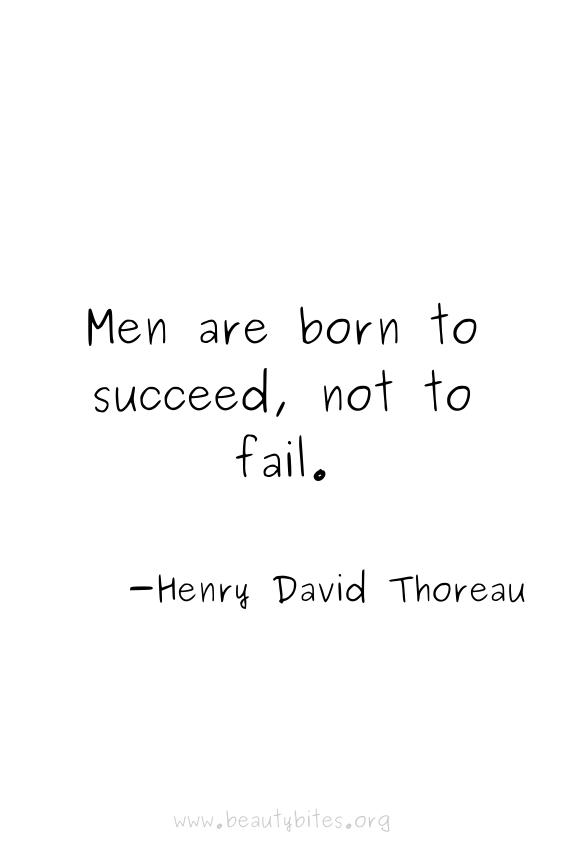 """""""Men are born to succeed, not to fail"""" -Hendy David Thoreau Quote 