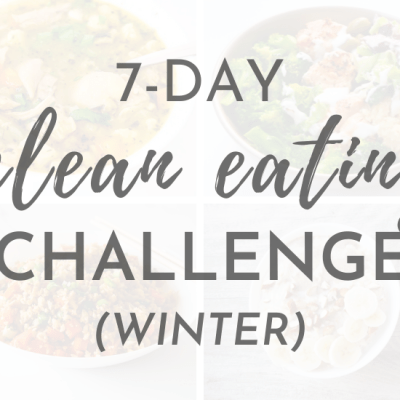 7-Day Clean Eating Meal Plan And Challenge (Winter!)