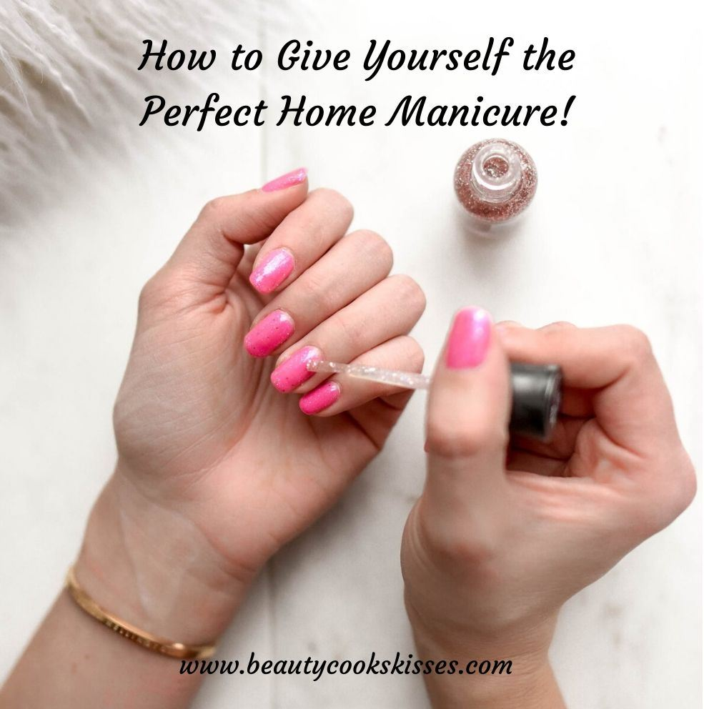 How to Give Yourself the Perfect Home Manicure!