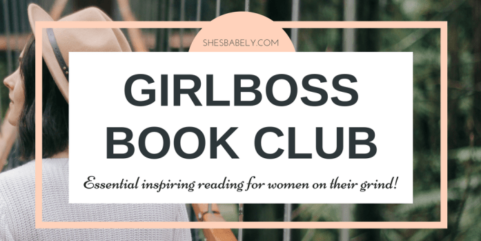 My Book Picks For GirlBosses! - girboss book club essential reading for women on their grind | www.beautyiscrueltyfree.com