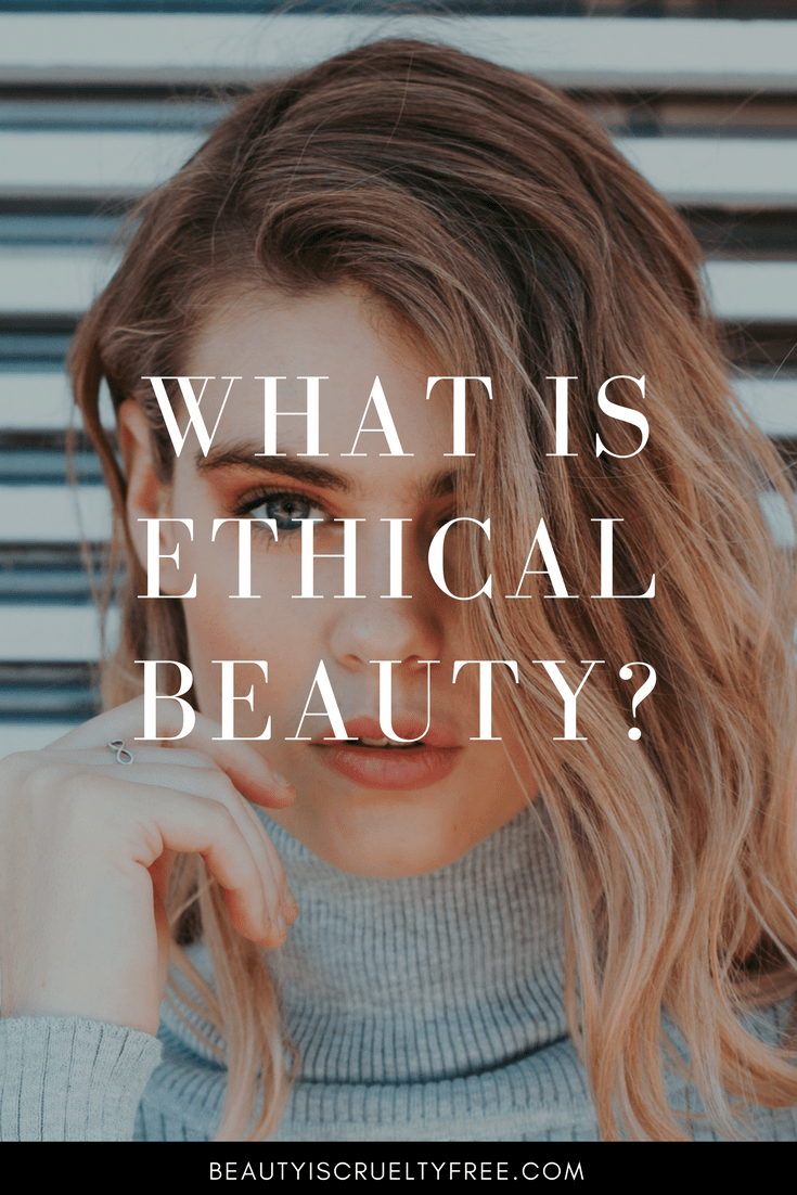 What Is Ethical Beauty? BeautyIsCrueltyFree Cruelty-free beauty blog vegan makeup vegan beauty blog | beautyiscrueltyfree.com