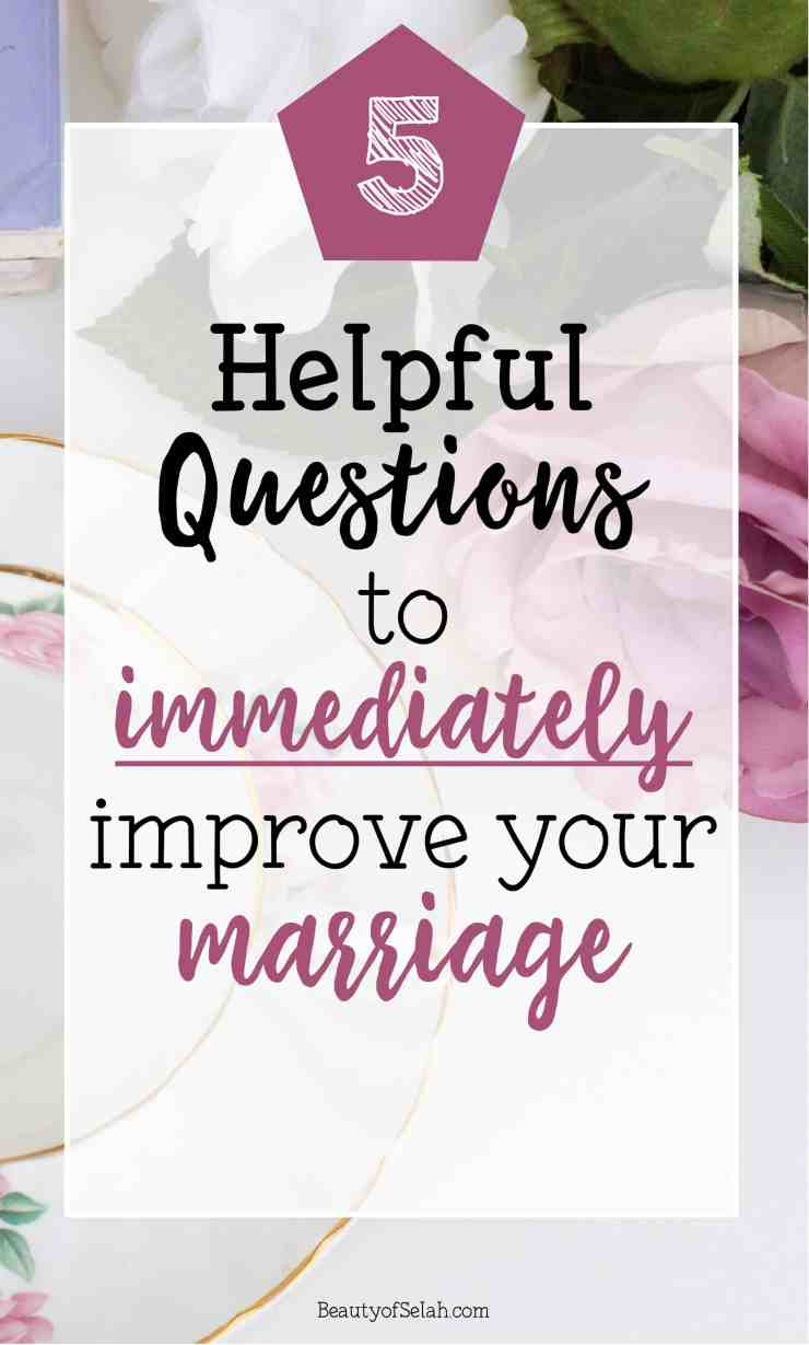 5 Helpful Questions to Immediately Improve your Marriage