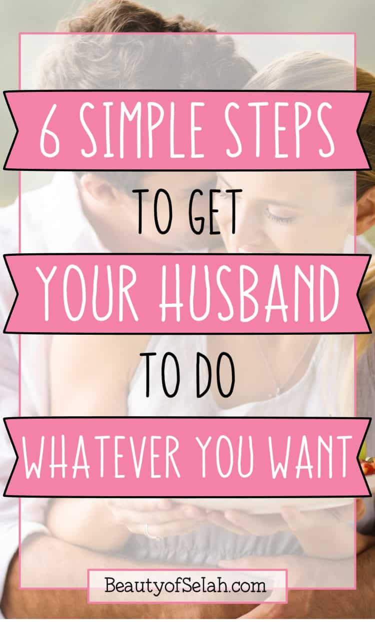 6 simple steps to get your husband to do whatever you want