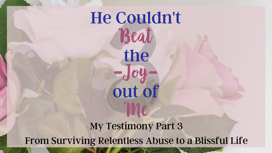 He Couldn't Beat the Joy Out of Me | My testimony From surviving Relentless Abuse to A Blissful Life Part 3
